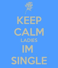 Poster: KEEP CALM LADIES IM  SINGLE