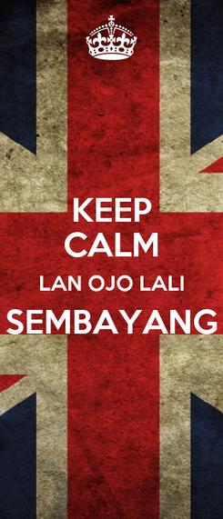 Poster: KEEP CALM LAN OJO LALI SEMBAYANG