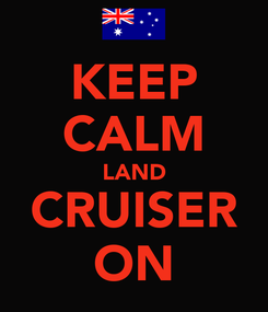 Poster: KEEP CALM LAND CRUISER ON