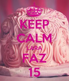 Poster: KEEP CALM LARA FAZ 15