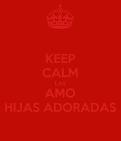 Poster: KEEP CALM LAS AMO HIJAS ADORADAS