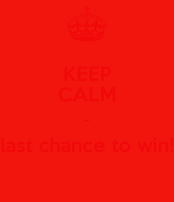 Poster: KEEP CALM - last chance to win!
