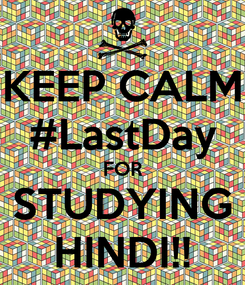 Poster: KEEP CALM #LastDay FOR STUDYING HINDI!!