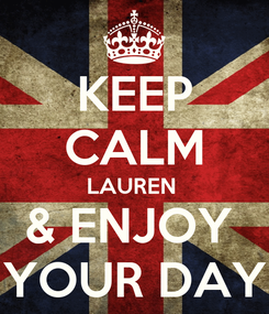 Poster: KEEP CALM LAUREN  & ENJOY  YOUR DAY