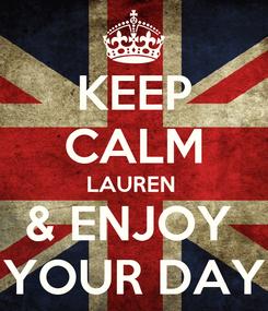 Poster: KEEP CALM LAUREN  & ENJOY  YOUR DAY
