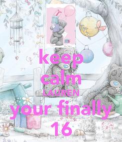 Poster: keep calm LAUREN your finally 16
