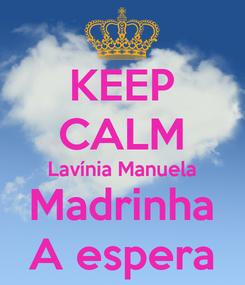 Poster: KEEP CALM Lavínia Manuela Madrinha A espera