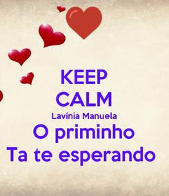 Poster: KEEP CALM Lavínia Manuela O priminho Ta te esperando