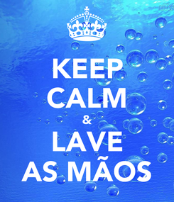 Poster: KEEP CALM & LAVE AS MÃOS