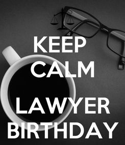 Poster: KEEP  CALM  LAWYER BIRTHDAY