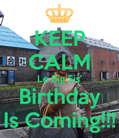 Poster: KEEP CALM Le Big Sis' Birthday Is Coming!!!