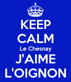 Poster: KEEP CALM Le Chesnay J'AIME L'OIGNON