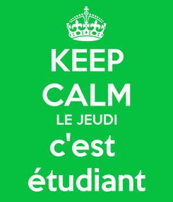Poster: KEEP CALM LE JEUDI c'est  étudiant