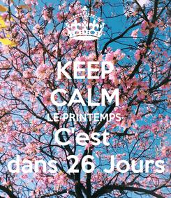 Poster: KEEP CALM LE PRINTEMPS  C'est  dans 26 Jours