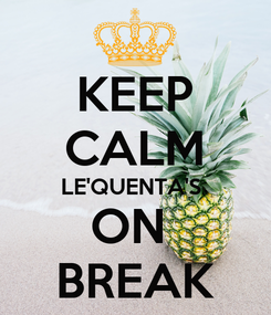 Poster: KEEP CALM LE'QUENTA'S  ON  BREAK