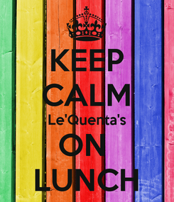 Poster: KEEP CALM Le'Quenta's ON  LUNCH