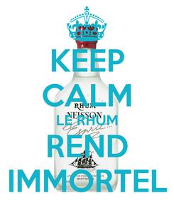 Poster: KEEP CALM LE RHUM REND IMMORTEL