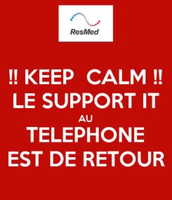 Poster: !! KEEP  CALM !! LE SUPPORT IT AU TELEPHONE EST DE RETOUR