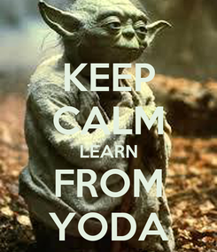 Poster: KEEP CALM LEARN FROM YODA