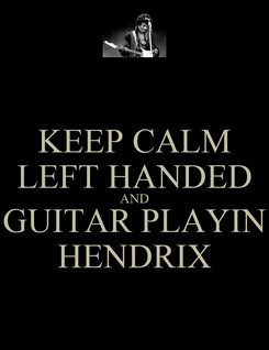 Poster: KEEP CALM LEFT HANDED AND GUITAR PLAYIN HENDRIX