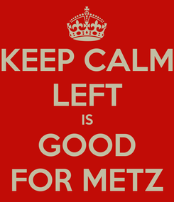 Poster: KEEP CALM LEFT IS GOOD FOR METZ