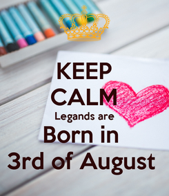 Poster: KEEP CALM Legands are Born in  3rd of August