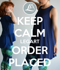 Poster: KEEP CALM LEGART ORDER PLACED