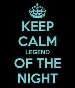 Poster: KEEP CALM LEGEND OF THE NIGHT