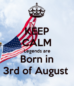 Poster: KEEP CALM Legends are Born in 3rd of August