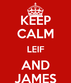 Poster: KEEP CALM LEIF AND JAMES