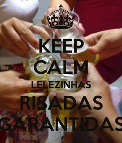 Poster: KEEP CALM LELEZINHAS RISADAS GARANTIDAS