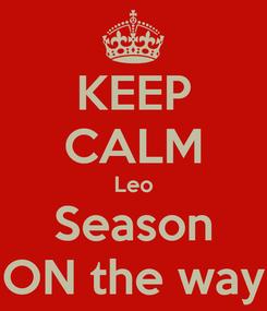 Poster: KEEP CALM Leo Season ON the way