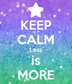 Poster: KEEP CALM Less is MORE