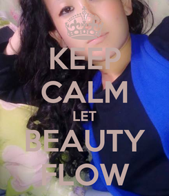 Poster: KEEP CALM LET BEAUTY FLOW