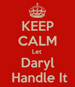 Poster: KEEP CALM Let  Daryl  Handle It