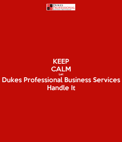 Poster: KEEP CALM Let Dukes Professional Business Services Handle It