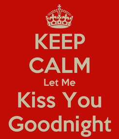 Poster: KEEP CALM Let Me Kiss You Goodnight