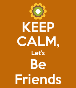 Poster: KEEP CALM, Let's Be Friends