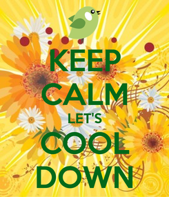 Poster: KEEP CALM LET'S COOL DOWN