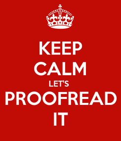 Poster: KEEP CALM LET'S  PROOFREAD IT