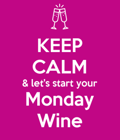 Poster: KEEP CALM & let's start your Monday Wine