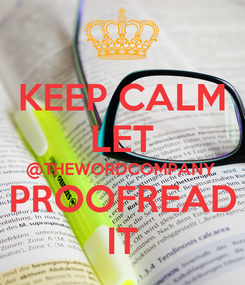 Poster: KEEP CALM LET @THEWORDCOMPANY PROOFREAD IT