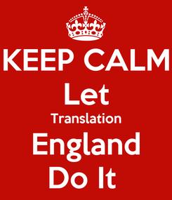 Poster: KEEP CALM Let Translation England Do It