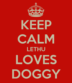 Poster: KEEP CALM LETHU LOVES DOGGY