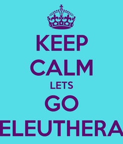 Poster: KEEP CALM LETS GO ELEUTHERA