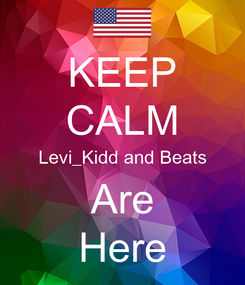 Poster: KEEP CALM Levi_Kidd and Beats Are Here