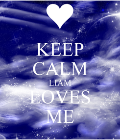 Poster: KEEP CALM LIAM LOVES ME