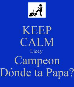 Poster: KEEP CALM Licey  Campeon Dónde ta Papa?