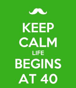 Poster: KEEP CALM LIFE BEGINS AT 40