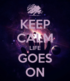 Poster: KEEP CALM LIFE GOES ON
